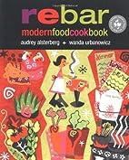 Rebar: Modern Food Cookbook by Audrey…