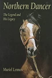Northern Dancer: The Legend and His Legacy…
