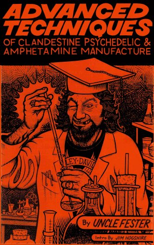 Advanced Techniques of Clandestine Psychedelic and Amphetamine Manufacture Second Edition, Uncle Fester