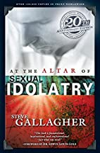 At the Altar of Sexual Idolatry by Steve…