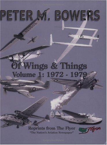Of Wings & Things, Vol. 1: 1972-1979, Peter M. Bowers