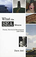 What the Sea Means: Poems, Stories &…