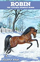 Robin: The Lovable Morgan Horse by Ellen F.…