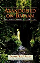 Abandoned on Bataan: One Man's Story of…