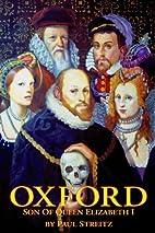 Oxford: Son of Queen Elizabeth I by Paul…