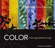 Color - Messages & Meanings: A PANTONE Color…