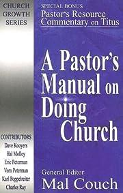 A Pastor's Manual on Doing Church (Church…