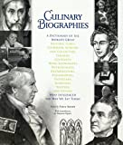 Culinary biographies : a dictionary of the world's great historic chefs, cookbook authors and collectors, farmers, gourmets, home economists, nutritionists, restaurateurs, philosophers, physicians, scientists, writers, and others who influenced the way we eat today / edited by Alice Arndt ; with contributions by numerous experts
