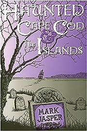 Haunted Cape Cod & the Islands de Mark…