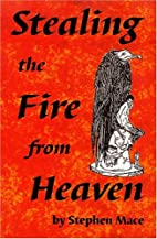 Stealing the Fire from Heaven by Stephen…