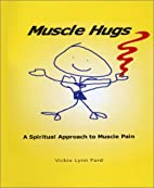 Muscle Hugs: A Spiritual Approach to Muscle…