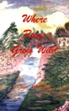 Where Roses Grow Wild by Jan Wallace