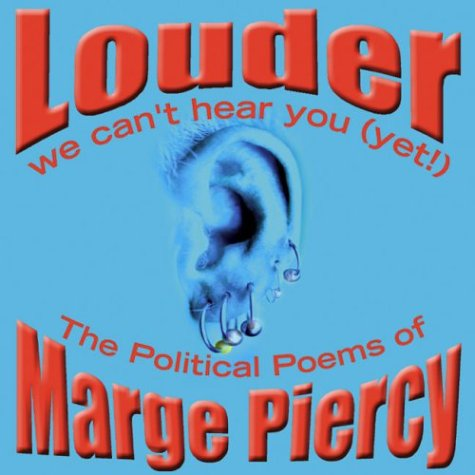 Louder: We Can't Hear You (Yet!): The Political Poems of Marge Piercy, Piercy, Marge
