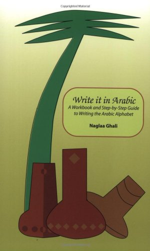Write It in Arabic: A Work Book and step-by-step guide to writing the Arabic alphabet, Ghali, Naglaa