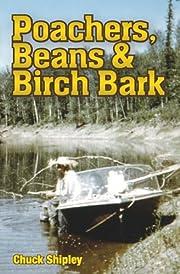 Poachers, Beans & Birch Bark af Chuck…