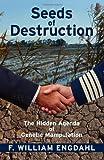 Seeds of Destruction: The Hidden Agenda of Genetic Manipulation, William F. Engdahl