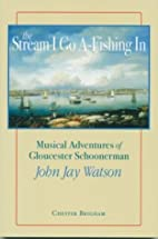 The Stream I Go A-Fishing In by Chester…