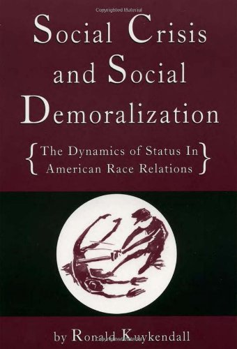 Social Crisis and Social Demoralization: The Dynamics of Status in American Race Relations, Kuykendall, Ronald