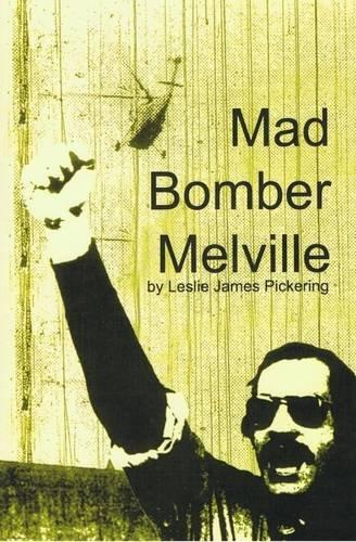 Mad Bomber Melville, Pickering, Leslie James