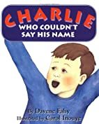 Charlie Who Couldn't Say His Name by…