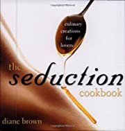 The Seduction Cookbook: Culinary Creations…