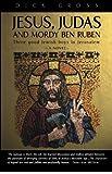 Jesus, Judas and Mordy Ben Ruben : three good Jewish boys in Jerusalem : a novel / Dick Gross