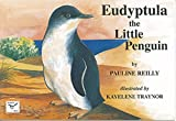 Eudyptula (yoo-dip-tew-la) : the little penguin / by Pauline Reilly ; illustrated by Kayelene Traynor