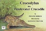 Crocodylus the freshwater crocodile / by Pauline Reilly ; illustrated by Kayelene Traynor