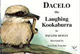Dacelo (Da-see-lo) the laughing kookaburra / by Pauline Reilly ; illustrated by Kayelene Traynor