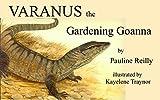 Varanus the gardening goanna / by Pauline Reilly ; illustrated by Kayelene Traynor