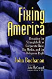 Image for Fixing America: Breaking the Stranglehold of Corporate Rule, Big Media, and the Religious Right