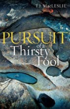Pursuit of a Thirsty Fool by T.J. MacLeslie