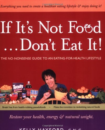 If It's Not Food.Don't Eat It!: The No-Nonsense Guide to an Eating-for-Health Lifestyle, Hayford, Kelly
