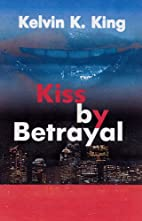 Kiss by Betrayal by Kelvin K. King