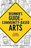 Beginner's Guide to Community-Based Arts , 1st Editon OUT OF STOCK: Ten Graphic Stories about Artists, Educators & Activists Across the U.S., Schwarzman, Matt