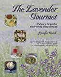 The Lavender Gourmet: Culinary Recipes for Entertaining and Every Day, Jennifer Vasich