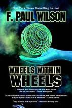 Wheels Within Wheels by F. Paul Wilson