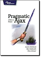 Pragmatic Ajax: A Web 2.0 Primer (Pragmatic)…