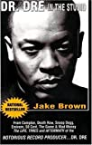 Dr. Dre in the studio : from Compton, Death Row, Snoop Dogg, Eminem, 50 Cent, the Game, and Mad Money : the life, times, and aftermath of the notorious record producer, Dr. Dre / by Jake Brown