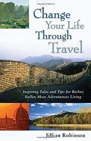 Change Your Life Through Travel: Inspiring…