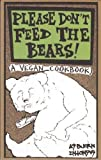 Please Don't Feed the Bears: A Vegan Cookbook (Vegan Cookbooks), Intonsus, Asbjorn
