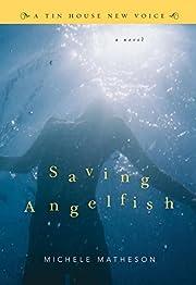 Saving Angelfish: A Novel (Tin House New…