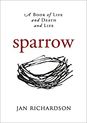 Sparrow: A Book of Life and Death and Life…