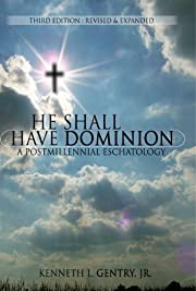 He Shall Have Dominion: A Postmillennial…