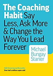 The Coaching Habit: Say Less, Ask More &…