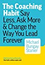 The Coaching Habit: Say Less, Ask More & Change the Way You Lead Forever - Bungay Stanier Michael