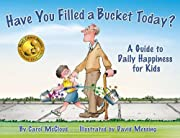 Have You Filled a Bucket Today: A Guide to…