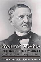 Samuel Tilden; The Real 19th President by…