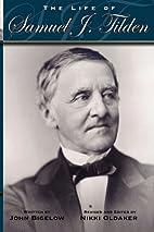 The Life of Samuel J. Tilden by John Bigelow