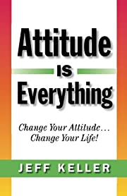 Attitude Is Everything: Change Your…